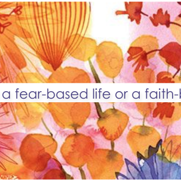 Am I living a fear-based life or a faith-based life?